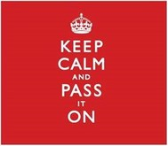 Keep Calm and Pass it On